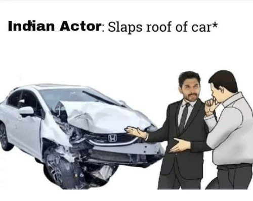Memes, Indian, and 🤖: Indian Actor: Slaps roof of car*