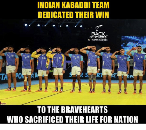 kabaddi: INDIAN KABADDI TEAM  DEDICATED THEIR WIN  BACK  BENCHERS  OTHEBACKBENCHERS  TO THE BRAVEHEARTS  WHO SACRIFICED THEIRLIFE FOR NATION