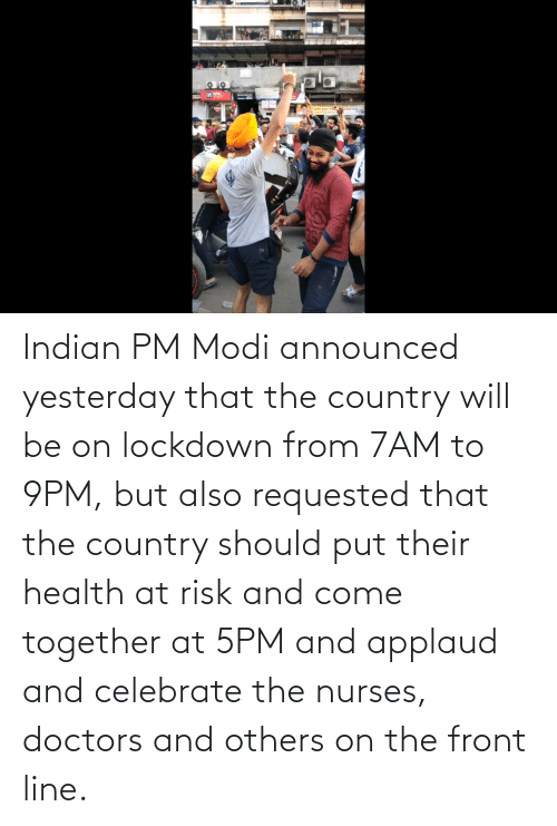 modi: Indian PM Modi announced yesterday that the country will be on lockdown from 7AM to 9PM, but also requested that the country should put their health at risk and come together at 5PM and applaud and celebrate the nurses, doctors and others on the front line.