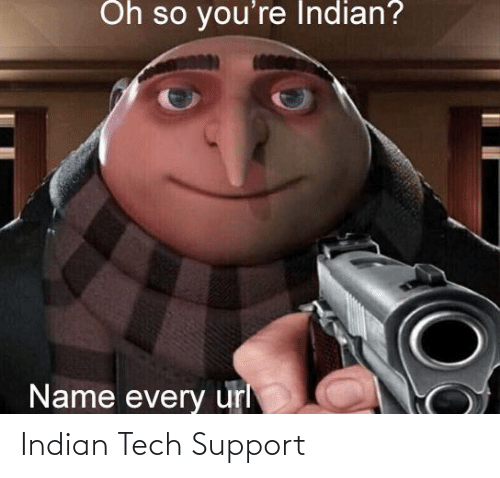 25 Best Memes About Indian Tech Support Indian Tech Support Memes