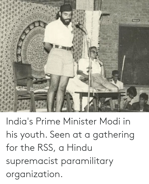 modi: India's Prime Minister Modi in his youth. Seen at a gathering for the RSS, a Hindu supremacist paramilitary organization.