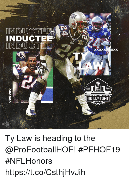 Football, Memes, and Pro: INDUCTE  PRO FOOTBALL  HALLOF FAME  NTON.OH  CA Ty Law is heading to the @ProFootballHOF! #PFHOF19 #NFLHonors https://t.co/CsthjHvJih