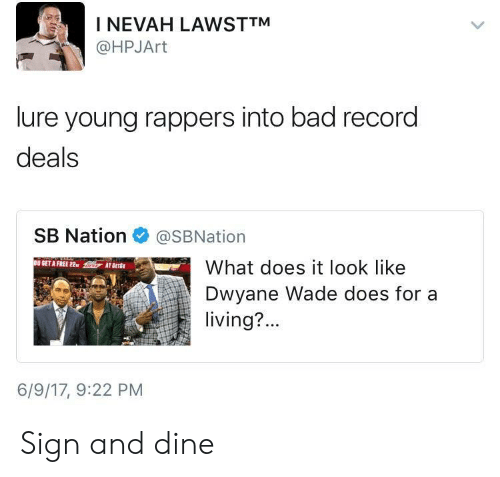 Bad, Dwyane Wade, and Free: INEVAH LAWSTTM  @HPJArt  lure young rappers into bad record  deals  SB Nation@SBNation  What does it look like  Dwyane Wade does for a  OU SET A FREE 22  T SETGO  living?..  6/9/17, 9:22 PM Sign and dine