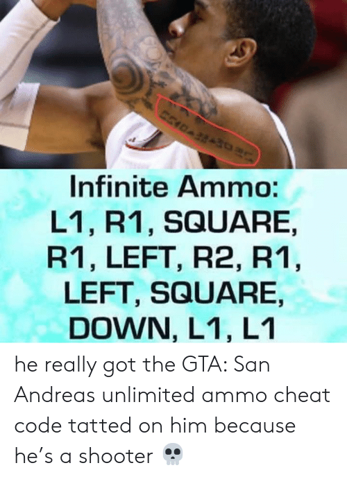 san andreas: Infinite Ammo:  L1, R1, SQUARE.  R1, LEFT, R2, R'1  LEFT, SQUARE,  DOWN, L1, L1 he really got the GTA: San Andreas unlimited ammo cheat code tatted on him because he's a shooter 💀