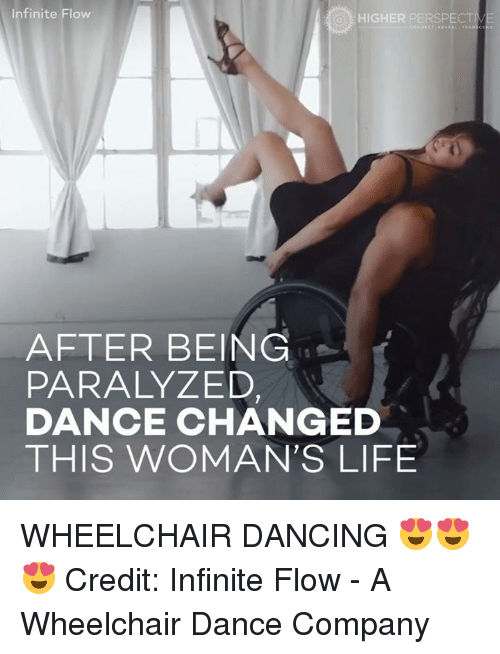 Paralyzation: Infinite Flow  HIGHER PERSPECTIVE  AFTER BEING  PARALYZED,  DANCE CHANGED  THIS WOMAN'S LIFE WHEELCHAIR DANCING 😍😍😍   Credit: Infinite Flow - A Wheelchair Dance Company