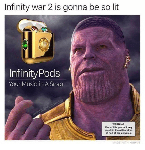 Lit, Music, and Infinity: Infinity war 2 is gonna be so lit  InfinityPods  Your Music, in A Snap  WARNING:  Uso of this product may  result in the obliteration  of half of the universe.