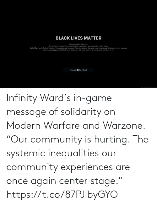 "Experiences: Infinity Ward's in-game message of solidarity on Modern Warfare and Warzone.  ""Our community is hurting. The systemic inequalities our community experiences are once again center stage."" https://t.co/87PJlbyGYO"
