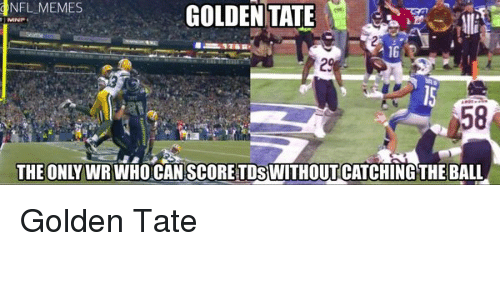 Golden Tate: (INFL-MEMES  GOLDEN TATE  16  58  THE ONLY WR WHO CAN SCORE TDSWITH OUTCATCH ING THE BALL  2 Golden Tate