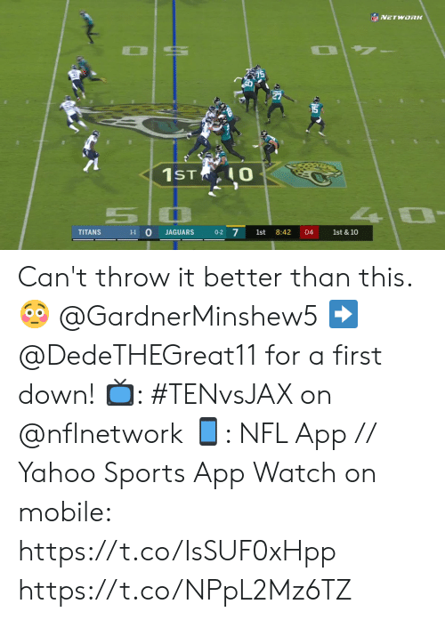 Memes, Nfl, and Sports: INFLVETWORK  27  1ST O  1-1 0  0-2 7  TITANS  1st & 10  JAGUARS  1st  8:42  04 Can't throw it better than this. 😳  @GardnerMinshew5 ➡️ @DedeTHEGreat11 for a first down!  📺: #TENvsJAX on @nflnetwork 📱: NFL App // Yahoo Sports App Watch on mobile: https://t.co/IsSUF0xHpp https://t.co/NPpL2Mz6TZ