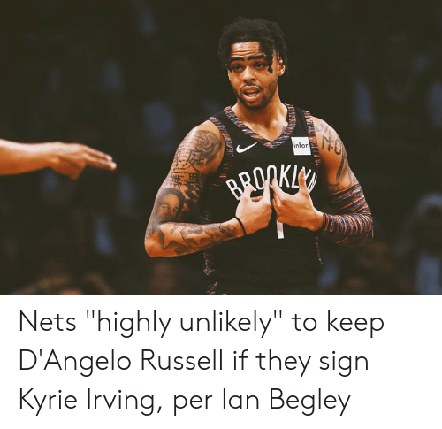 "kyrie: infor Nets ""highly unlikely"" to keep D'Angelo Russell if they sign Kyrie Irving, per Ian Begley"