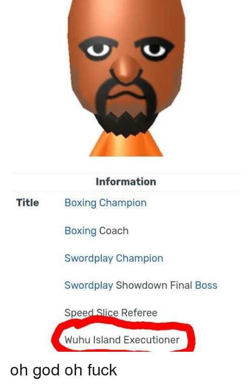 Boxing, Final Boss, and God: Information  Title Boxing Champion  Boxing Coach  Swordplay Champion  Swordplay Showdown Final Boss  Speed Slice Referee  Wuhu Island Executioner