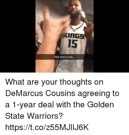 DeMarcus Cousins, Golden State Warriors, and Memes: InG  15  Well that's rude.. What are your thoughts on DeMarcus Cousins agreeing to a 1-year deal with the Golden State Warriors? https://t.co/z55MJlIJ6K