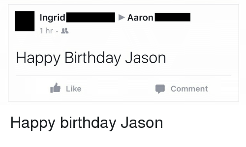 Birthday, Happy Birthday, and Happy: Ingrid  Aaron  1 hr  Happy Birthday Jason  Like  Comment Happy birthday Jason
