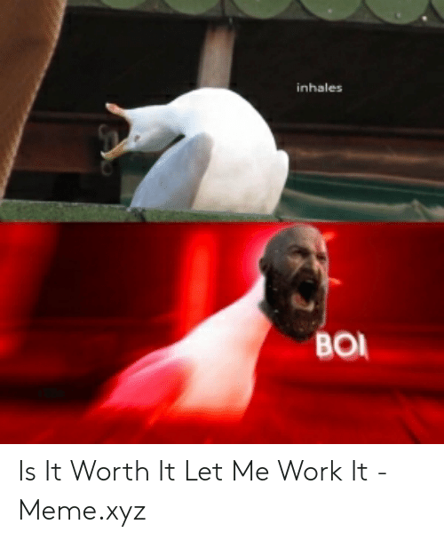 Meme, Work, and Boi: inhale  BOI Is It Worth It Let Me Work It - Meme.xyz