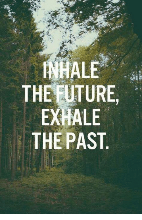 Inhale The: INHALE  THE EUTURE,  EXHALE  THE PAST