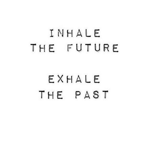 Inhale The: INHALE  THE FUTURE  EXHALE  THE PAST