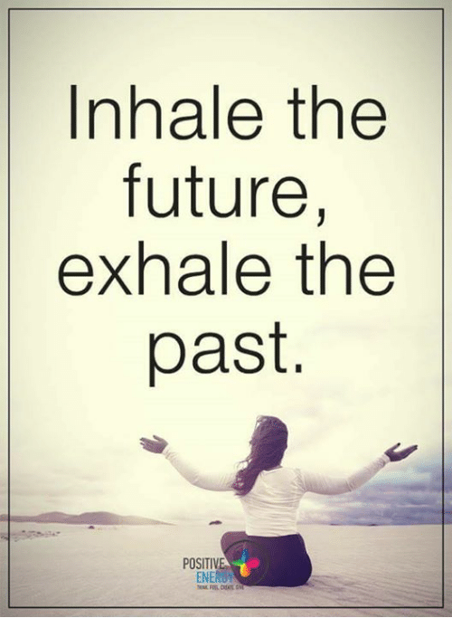Inhale The: Inhale the  future,  exhale the  past  POSITIVE  ENER