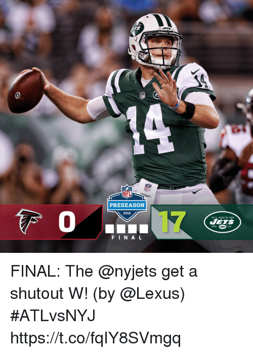 Lexus, Memes, and 🤖: inison.  PRESEASON  2018  0  JEYS  FINAL FINAL: The @nyjets get a shutout W!  (by @Lexus) #ATLvsNYJ https://t.co/fqIY8SVmgq