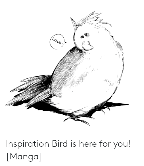 Here For You: Inspiration Bird is here for you! [Manga]