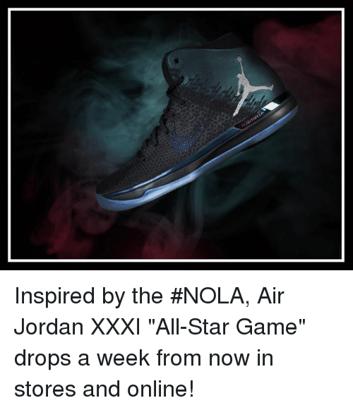 "Air Jordan, Memes, and All Star Game: Inspired by the #NOLA, Air Jordan XXXI ""All-Star Game"" drops a week from now in stores and online!"