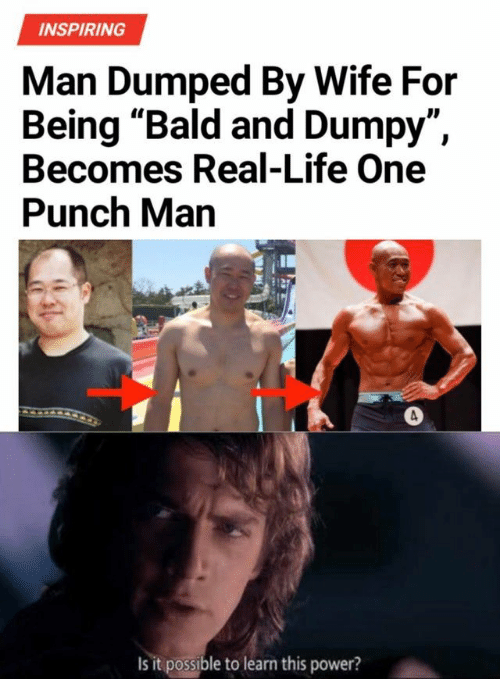 "One-Punch Man: INSPIRING  Man Dumped By Wife For  Being ""Bald and Dumpy""  Becomes Real-Life One  Punch Man  ID  Is it possible to learn this power?"