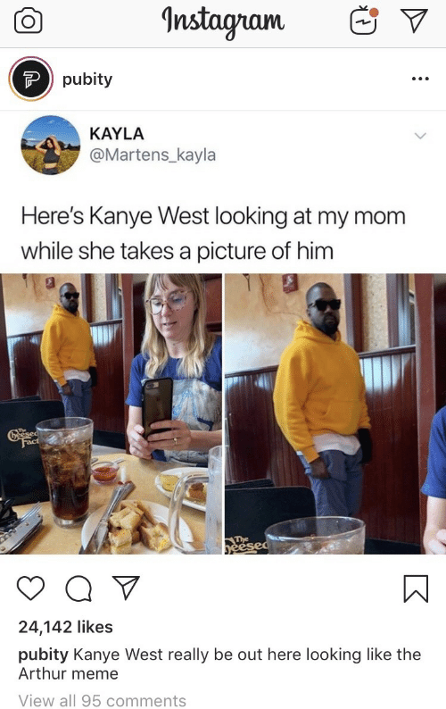Kanye: Instagnam  Ppubity  KAYLA  @Martens_kayla  Here's Kanye West looking at my mom  while she takes a picture of him  Greesed  Fact  The  yeesed  Q V  24,142 likes  pubity Kanye West really be out here looking like the  Arthur meme  View all 95 comments
