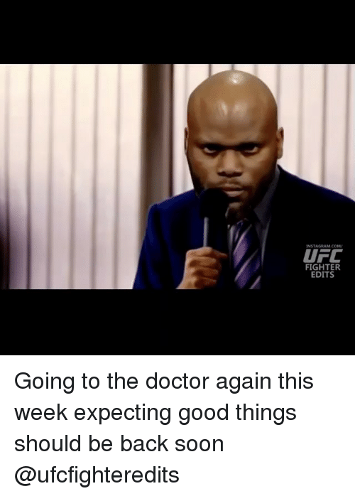 Doctor, Instagram, and Memes: INSTAGRAM.COM  UFC  FIGHTER  EDITS Going to the doctor again this week expecting good things should be back soon @ufcfighteredits
