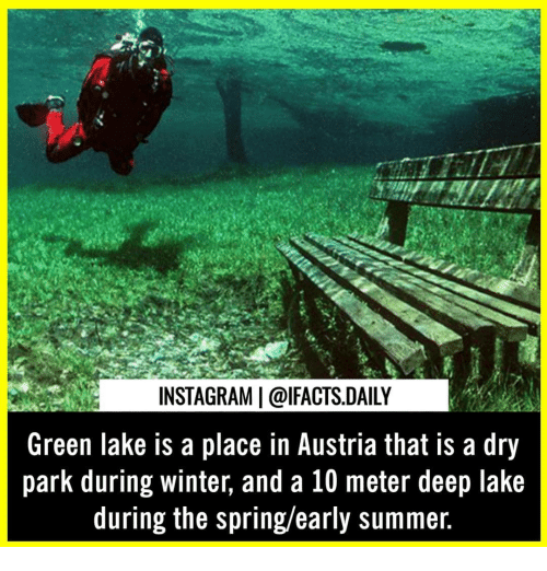 Instagram, Memes, and Winter: INSTAGRAM | @IFACTS.DAILY  Green lake is a place in Austria that is a dry  park during winter, and a 10 meter deep lake  during the spring/early summer.