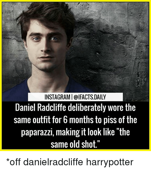 "Daniel Radcliffe, Memes, and 🤖: INSTAGRAMI @IFACTS DAILY  Daniel Radcliffe deliberately wore the  same outfit for 6 months to piss of the  paparazzi, making it look like ""the  same old shot. *off danielradcliffe harrypotter"