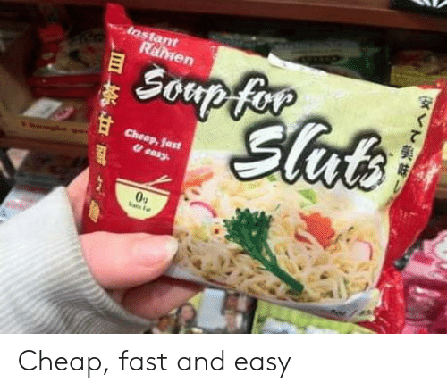 Instant: Instant  Ramen  Soupfor  Elub  Cheap,fast  & easy  h Cheap, fast and easy