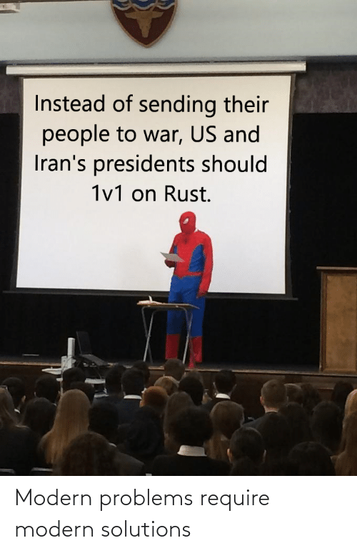 modern: Instead of sending their  people to war, US and  Iran's presidents should  1v1 on Rust. Modern problems require modern solutions