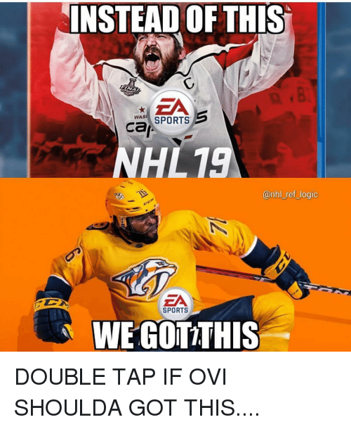 Logic, Memes, and National Hockey League (NHL): INSTEAD OF THIS  EA  WAS SPORTS  Ca  NHL19  @nhl ref_logic  ZA  SPORTS  WE GOTTHIS DOUBLE TAP IF OVI SHOULDA GOT THIS....