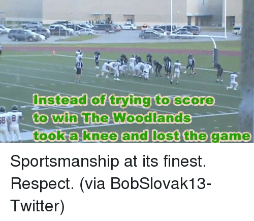 Lost The Game: Instead of trying to score  BU to win The Woodlands  took a knee and lost the game Sportsmanship at its finest. Respect. (via BobSlovak13-Twitter)