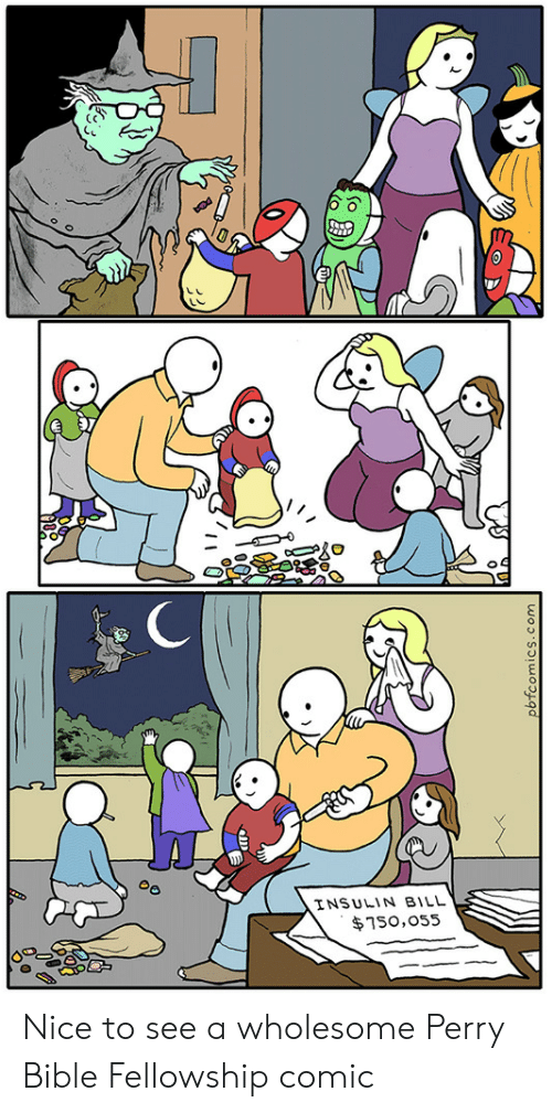 Bible: INSULIN BILL  $750,055  pbfcomics.com Nice to see a wholesome Perry Bible Fellowship comic