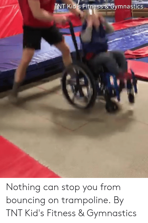 """Dank, Gymnastics, and Kids: INT Kid S Fitness-&""""Gymnastics Nothing can stop you from bouncing on trampoline.  By TNT Kid's Fitness & Gymnastics"""
