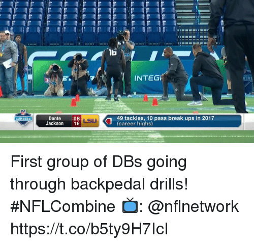 lsu: INTEG  BYNE  Donte  Jackson 16  LSU  49 tackles, 10 pass break ups in 2017  (career highs)  COMBINE First group of DBs going through backpedal drills! #NFLCombine  📺: @nflnetwork https://t.co/b5ty9H7IcI