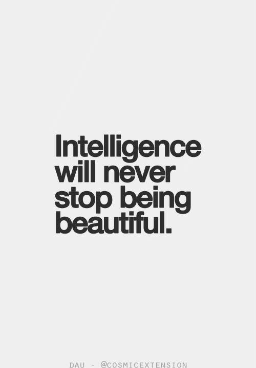 Beautiful, Never, and Intelligence: Intelligence  will never  stop being  beautiful.  DAU@COSMICEXTENSION