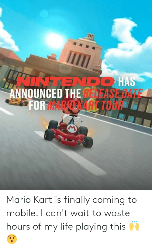 tou: INTENDO HAS  ANNOUNCED THE DEASE DATE  FORARERART TOU Mario Kart is finally coming to mobile. I can't wait to waste hours of my life playing this 🙌😯