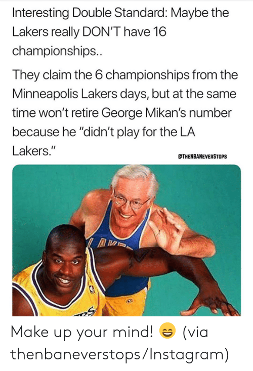 """Los Angeles Lakers: Interesting Double Standard: Maybe the  Lakers really DON'T have 16  championships..  They claim the 6 championships from the  Minneapolis Lakers days, but at the same  time won't retire George Mikan's number  because he """"didn't play for the LA  Lakers.""""  THENBANEVERSTOPS Make up your mind! 😄 (via thenbaneverstops/Instagram)"""