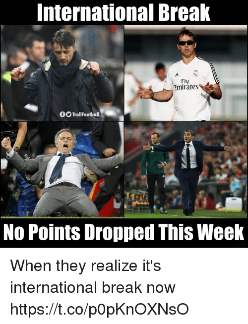 Memes, Break, and International: International Break  Fly  [mirates  fTrollFootball  No Points Dropped This Weelk When they realize it's international break now https://t.co/p0pKnOXNsO