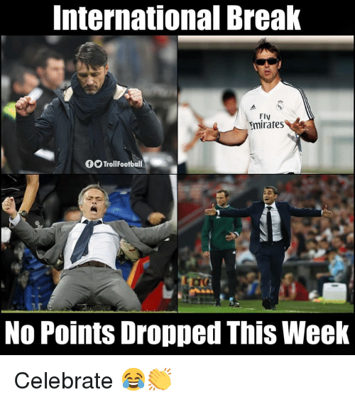 Memes, Break, and International: International Break  Fly  mirates  GO TrollFootball  No Points Dropped This Week Celebrate 😂👏