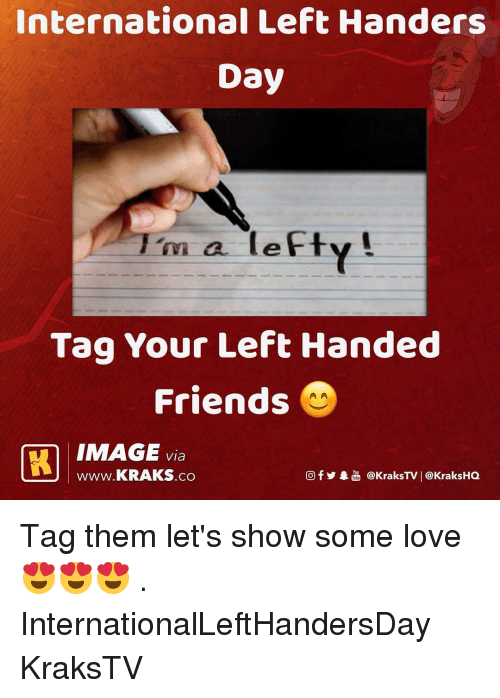 Friends, Love, and Memes: International Left Handers  Day  m a leFty!  Tag Your Left Handed  Friends  IMAGE via  www.KRAKS.co  @f У象喦@kraksTV | @KraksHQ Tag them let's show some love 😍😍😍 . InternationalLeftHandersDay KraksTV