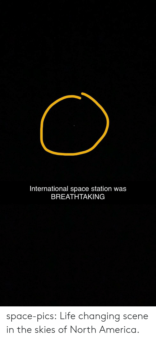 station: International space station was  BREATHΤΑΚING space-pics:  Life changing scene in the skies of North America.