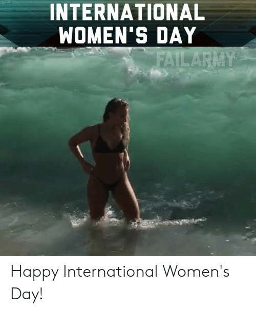 Memes, International Women's Day, and Happy: INTERNATIONAL  WOMEN'S DAY Happy International Women's Day!