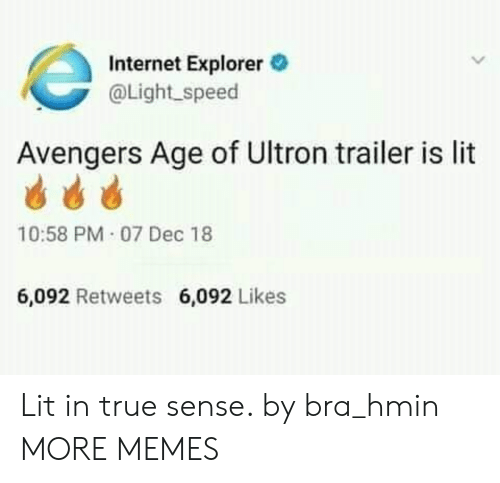 Avengers Age of Ultron, Dank, and Internet: Internet Explorer  @Light speed  Avengers Age of Ultron trailer is lit  10:58 PM 07 Dec 18  6,092 Retweets  6,092 Likes Lit in true sense. by bra_hmin MORE MEMES