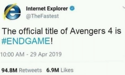 Explorer: Internet Explorer  @TheFastest  The official title of Avengers 4 is  #ENDGAME!  10:00 AM 29 Apr 2019  94.8M Retweets 6.9M Likes
