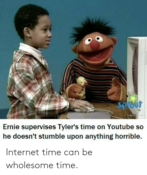 Wholesome: Internet time can be wholesome time.