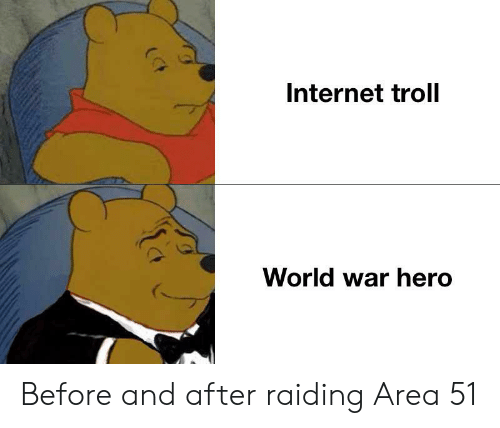 internet troll: Internet troll  World war hero Before and after raiding Area 51