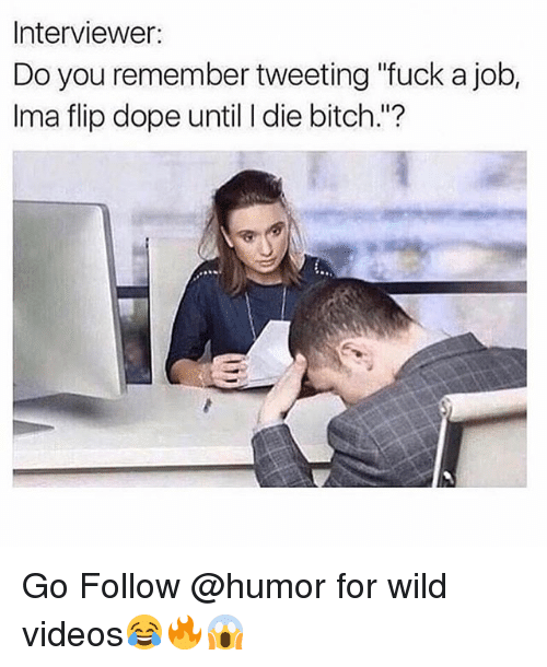 """Bitch, Dope, and Funny: Interviewer:  Do you remember tweeting """"fuck a job,  Ima flip dope until I die bitch.""""? Go Follow @humor for wild videos😂🔥😱"""