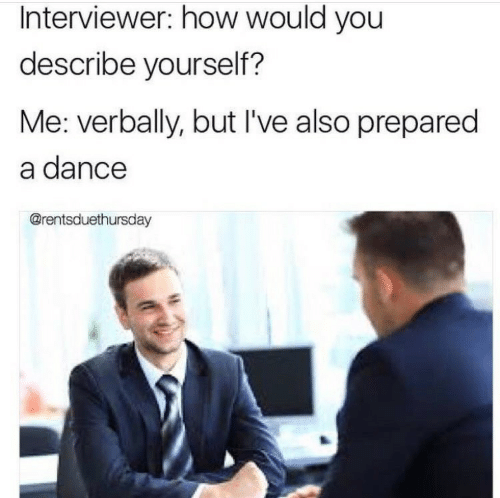 Dance, How, and You: Interviewer: how would you  describe yourself?  Me: verbally, but I've also prepared  a dance  @rentsduethursday
